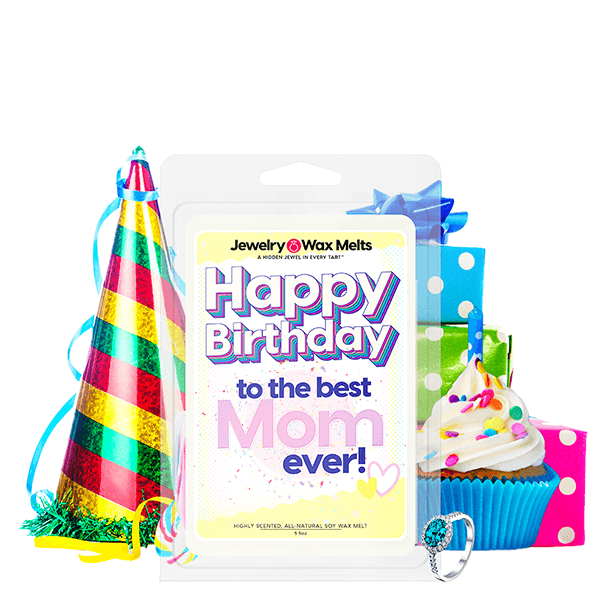 Happy Birthday to the Best Mom Ever! Happy Birthday Jewelry Wax Melt - BathBombs.Com