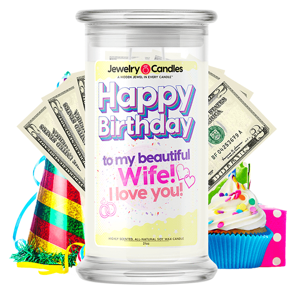 Happy Birthday to my Beautiful Wife! I Love You! Happy Birthday Cash Money Candle - BathBombs.Com