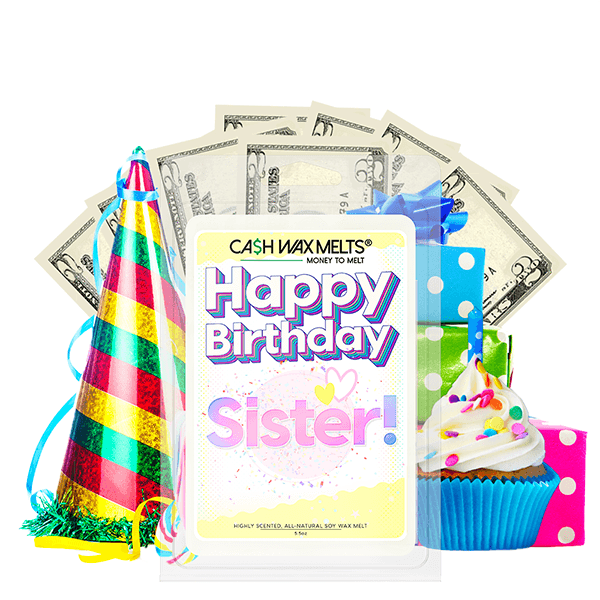 Happy Birthday Sister! Happy Birthday Cash Wax Melt - BathBombs.Com