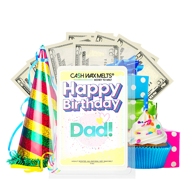 Happy Birthday Dad! Happy Birthday Cash Wax Melt - BathBombs.Com
