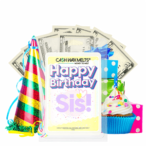 Happy Birthday Sis! Happy Birthday Cash Wax Melt - BathBombs.Com