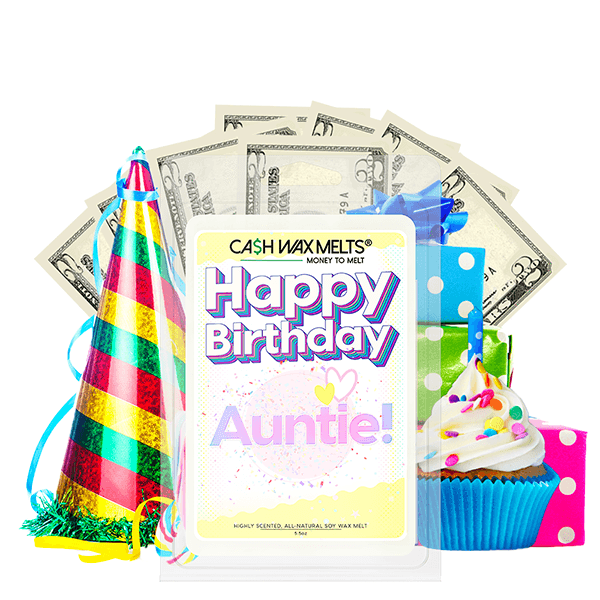 Happy Birthday Auntie! Happy Birthday Cash Wax Melt - BathBombs.Com