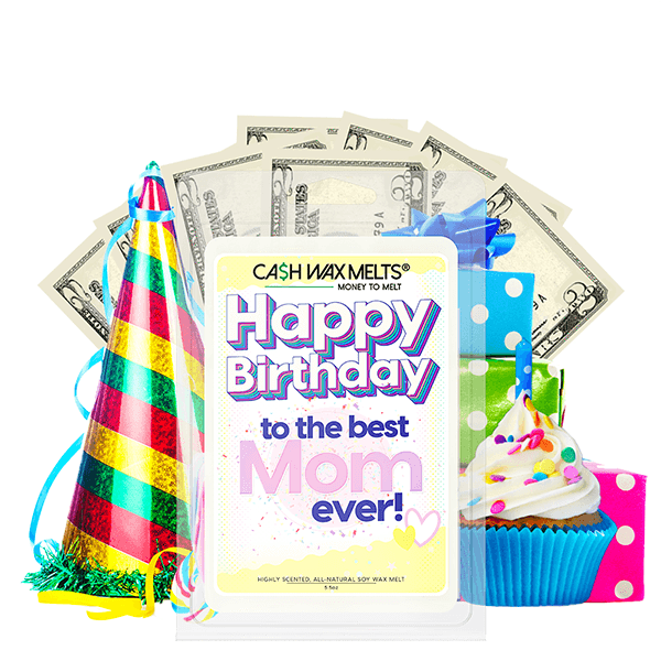 Happy Birthday to the Best Mom Ever! Happy Birthday Cash Wax Melt - BathBombs.Com