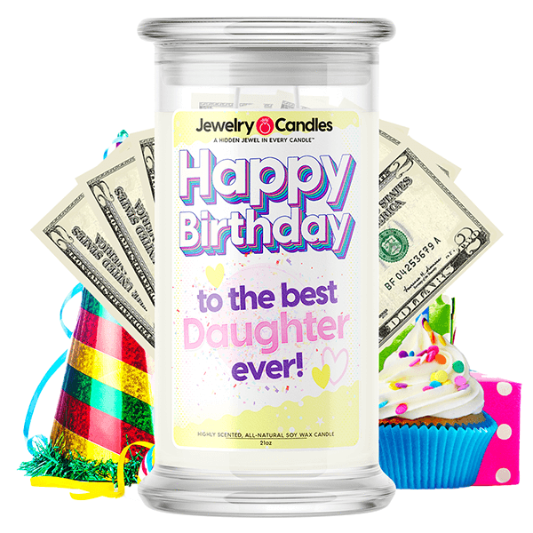 Happy Birthday to the Best Daughter Ever! Happy Birthday Cash Money Candle - BathBombs.Com