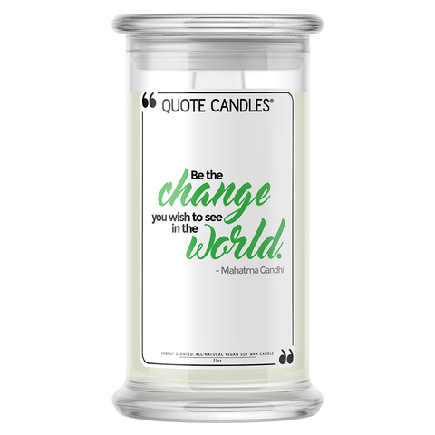 """Be the change you wish to see in the world."" - Mahatma Gandhi Quote Candle - BathBombs.Com"