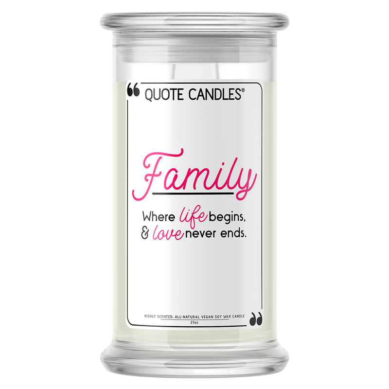 Family: Where Life Begins, & Love Never Ends Quote Candle - BathBombs.Com
