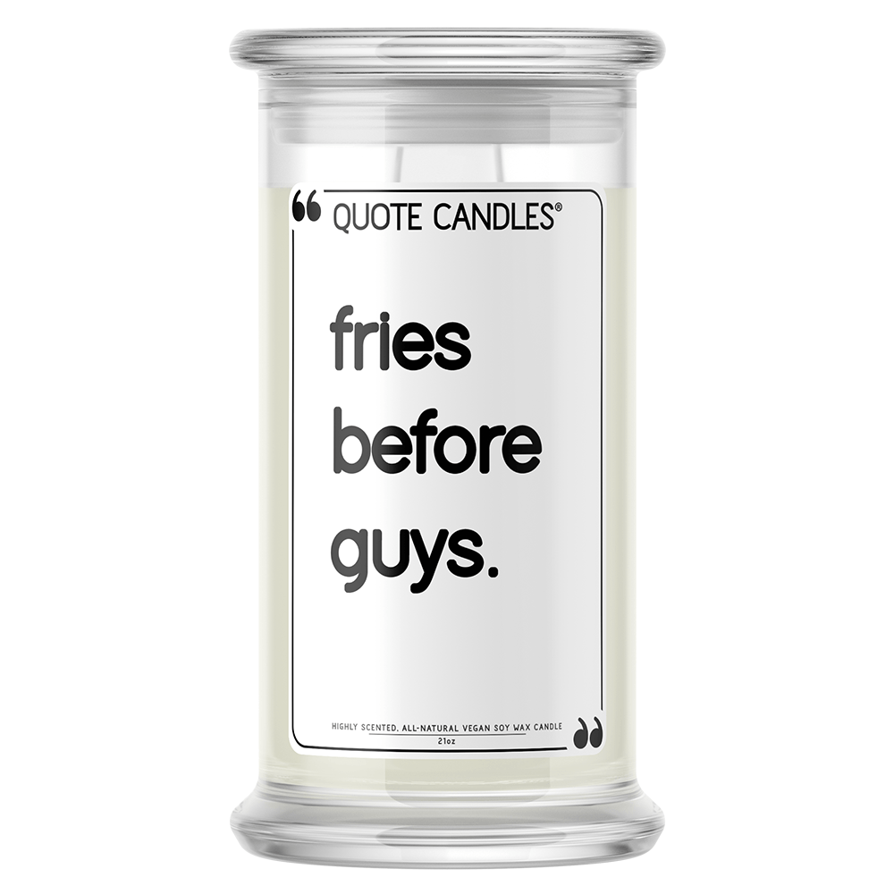 Fries Before Guys Quote Candle - BathBombs.Com