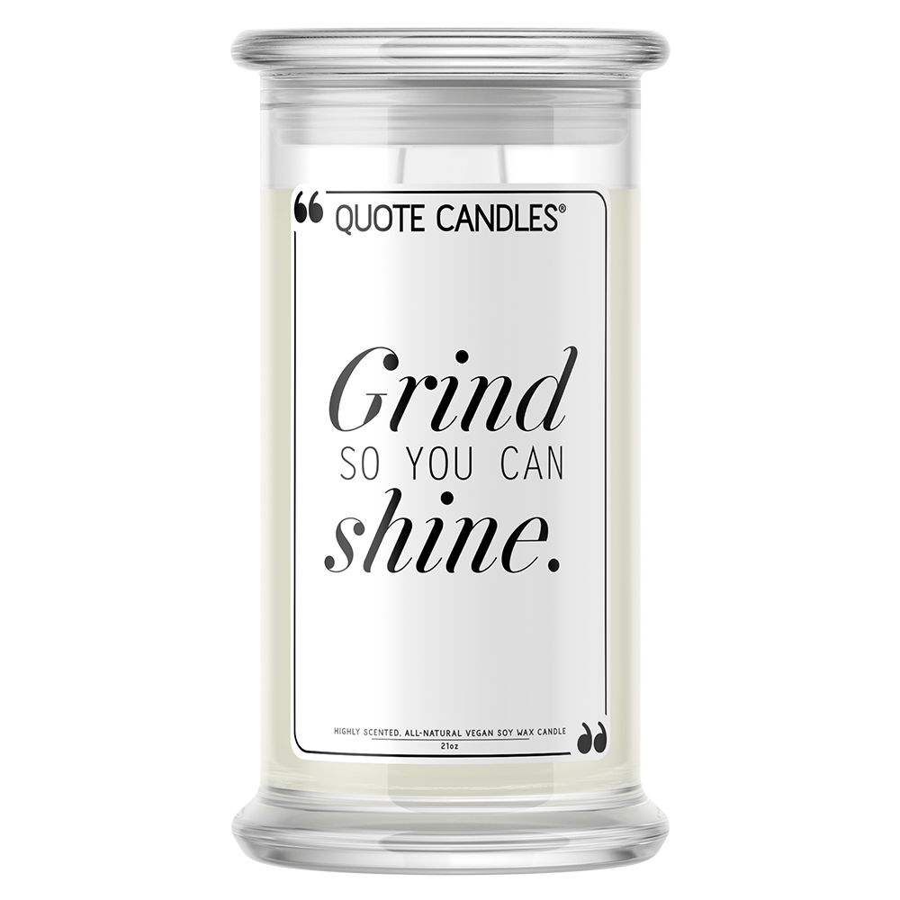 Grind So You Can Shine Quote Candle - BathBombs.Com