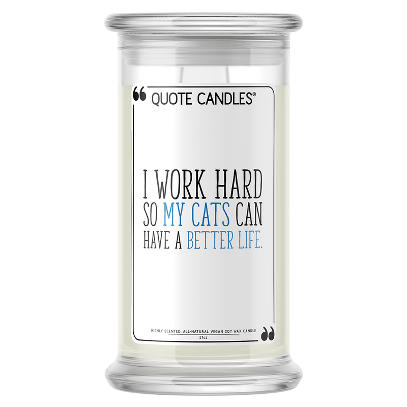 I Work Hard So My Cats Can Have a Better Life Quote Candle - BathBombs.Com