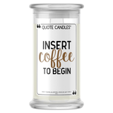 Insert Coffee To Begin Quote Candle - BathBombs.Com