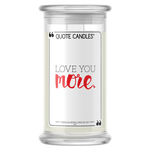 Love You More | Quote Candle®-Quote Candles-The Official Website of Jewelry Candles - Find Jewelry In Candles!