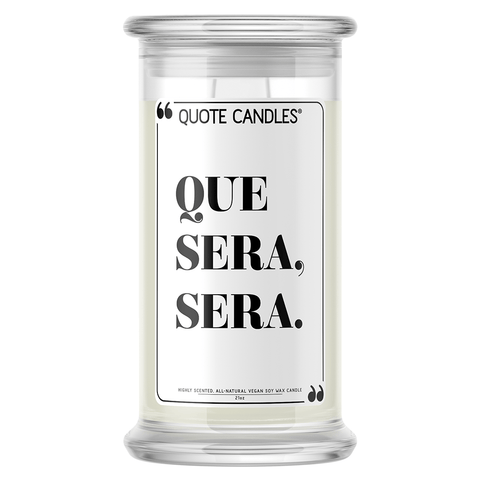 Que Sera, Sera | Quote Candle®-Quote Candles-The Official Website of Jewelry Candles - Find Jewelry In Candles!