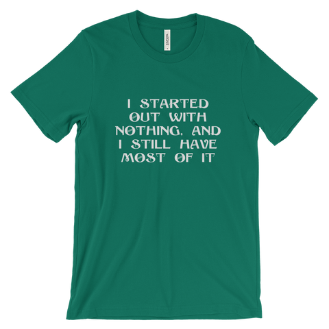 I STARTED OUT WITH NOTHING T-shirt