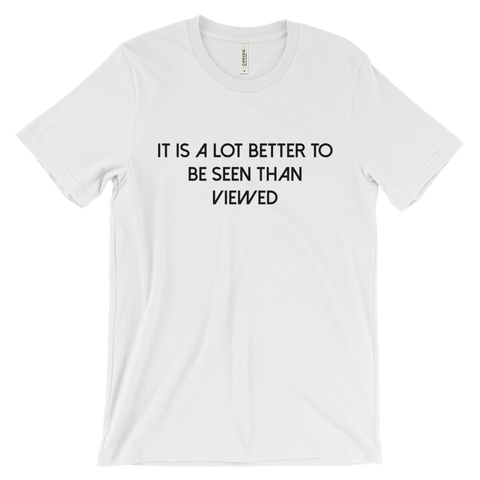 IT'S A LOT BETTER TO BE SEEN  T-shirt