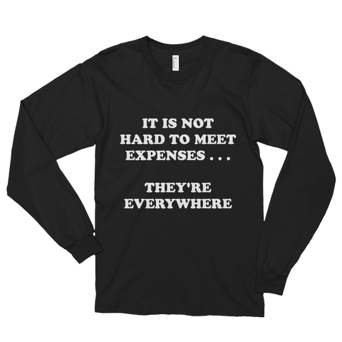 It's not hard to meet expenses LongSleeve
