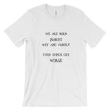 We are born naked T-shirt