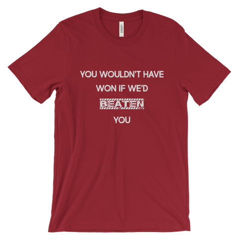 You wouldn't have won T-shirt