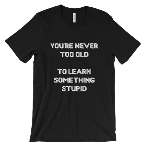 You're never too old T-shirt
