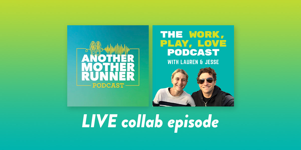 57: Work, Play, Love // Another Mother Runner
