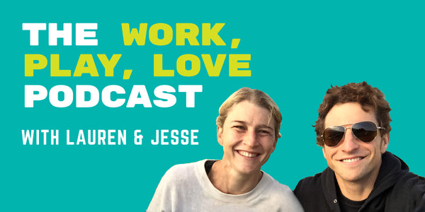 Episode 25: The Work, Play, Love Podcast