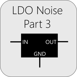 Characterizing LDO Noise: Part 3
