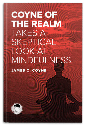Coyne of the Realm Takes a Skeptical Look at Mindfulness (eBook)