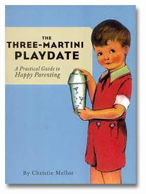 3 Martini Playdate : A Practical Guide to Happy Parenting
