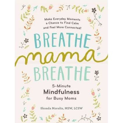 breathe mama breathe 5 minute midnfulness for busy moms mama reads books for mom book for mom