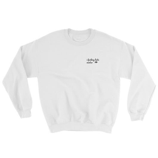 I F#$%ing Hate Winter Sweatshirt