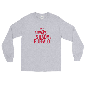 Its Always Shady in Buffalo Long Sleeve T-Shirt