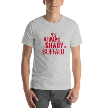 It's Always Shady In Buffalo Short-Sleeve Unisex T-Shirt