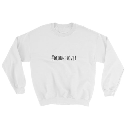 Drought Over Sweatshirt
