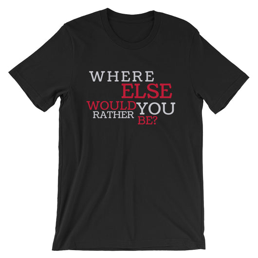 Where Else Would You Rather Be Short-Sleeve Unisex T-Shirt