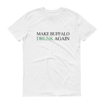 Make Buffalo Drunk Again Short-Sleeve T-Shirt