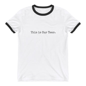 This is Our Year. Ringer T-Shirt