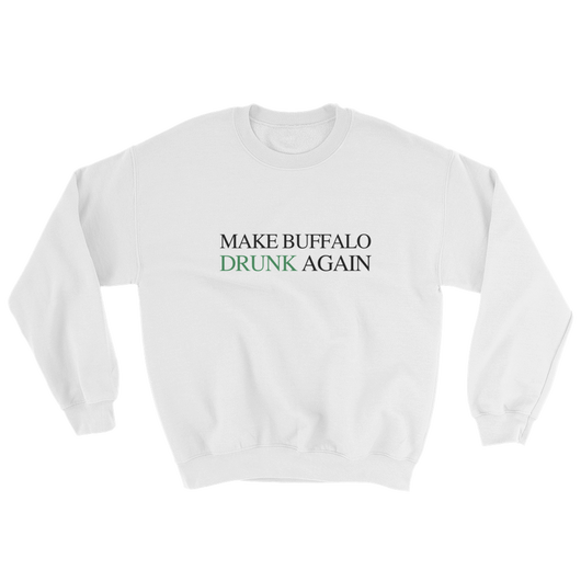 Make Buffalo Drunk Again Sweatshirt