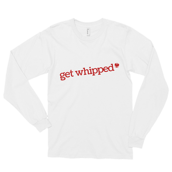 Get Whipped Long sleeve t-shirt (unisex)