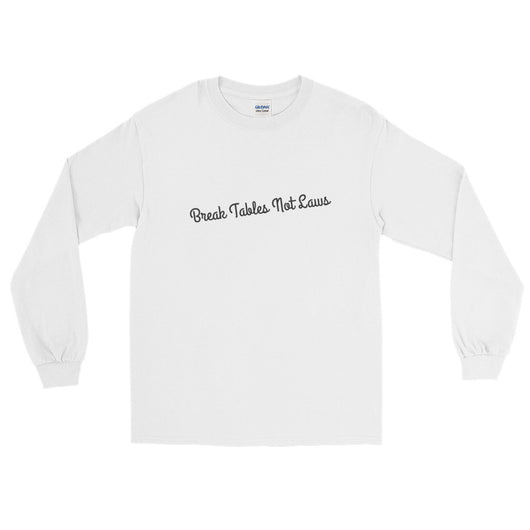 Break Tables not Laws Long Sleeve T-Shirt