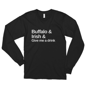 Buffalo & Irish & Give Me a Drink Long sleeve t-shirt (unisex)