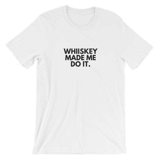 Whiskey Made Me Do It. Short-Sleeve Unisex T-Shirt