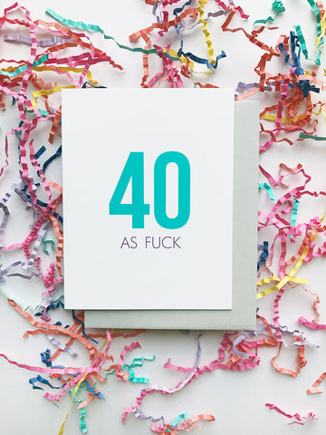 40 As Fuck Birthday Card
