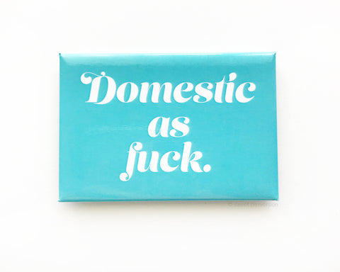 Domestic As Fuck