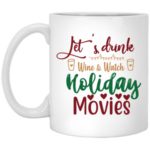 Let's Drink Wine & Watch Holiday Movies White Mug 11 oz.