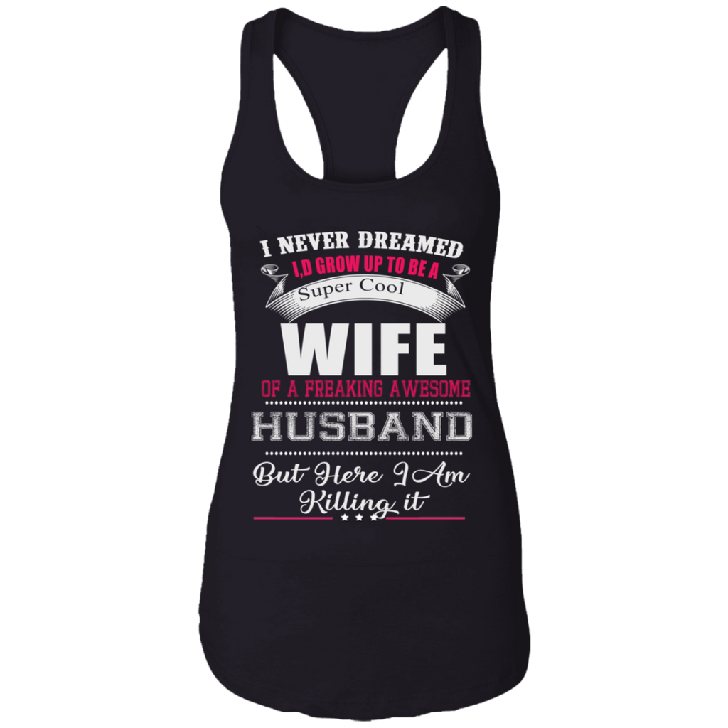 """I Never Dreamed"" Ladies Ideal Racerback Tank Shirt"