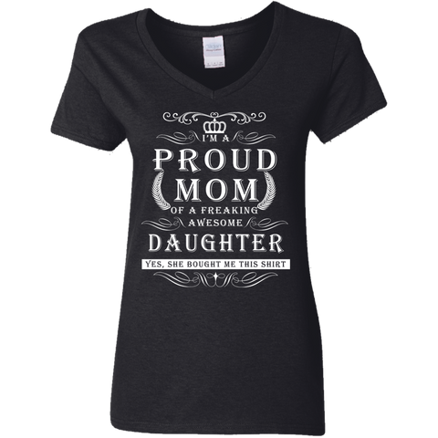"""I'm A Proud Mom Of A Freaking Awesome Daughter"" Custom Printed Ladies' V-Neck T-Shirt"