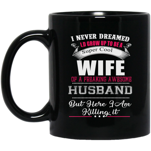 I Never Dreamed Super Cool Wife Black Mug 11 oz.