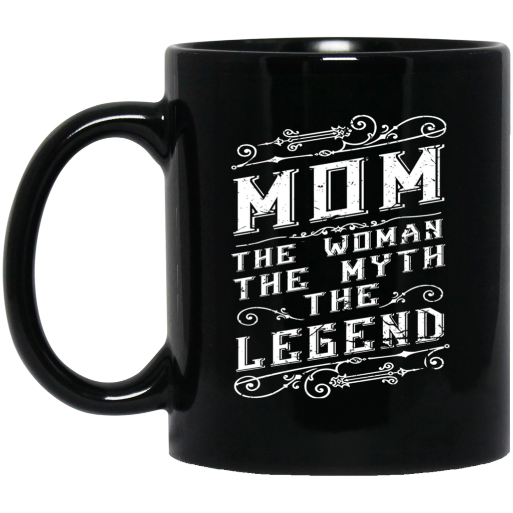 Mom The Woman The Myth The Legend Black Mug  11 oz.
