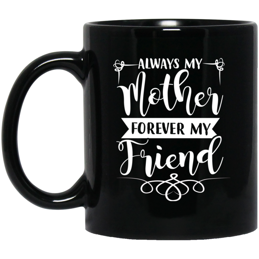 Always My Mother Forever My Friend 11 oz.