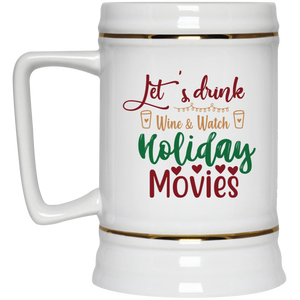 Let's Drink Wine & Watch Holiday Movies Beer Stein 22oz.