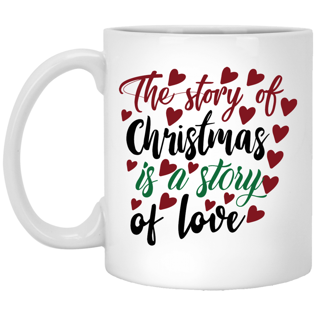 The Story Of Christmas Is A Story Of Love White Mug 11 oz.